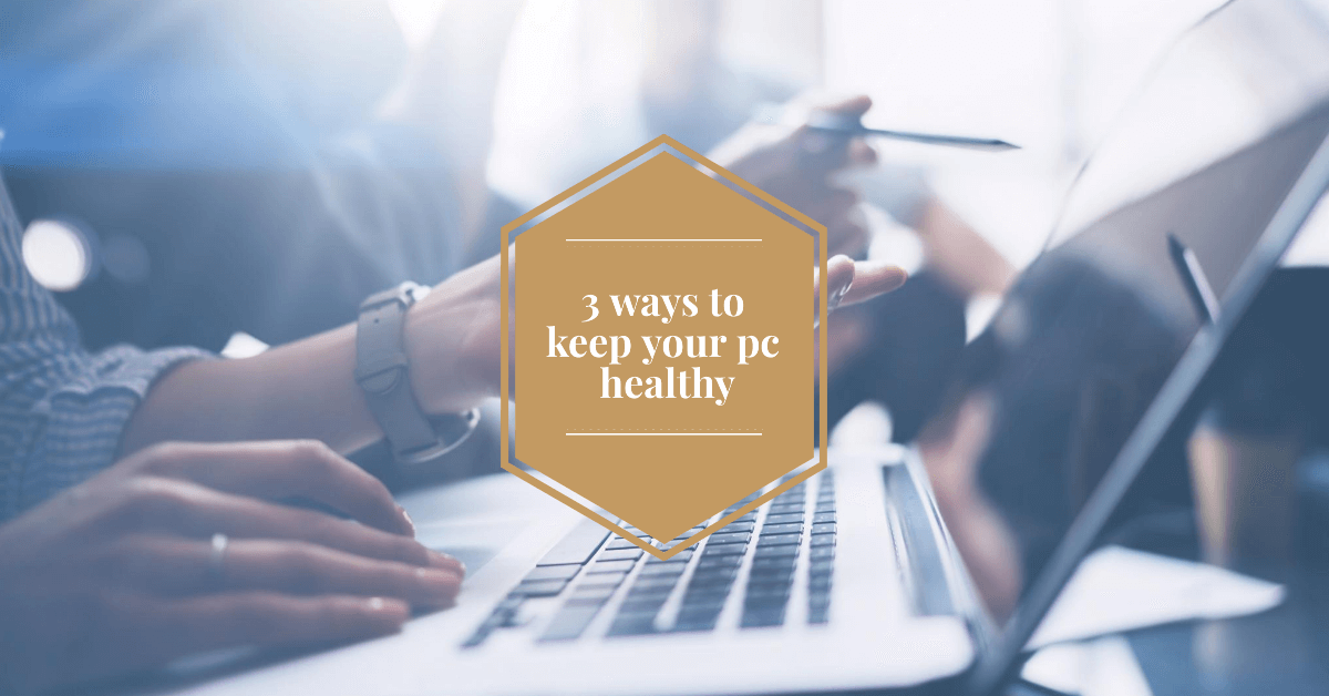 3 ways to keep your pc healthy