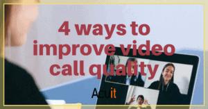4 ways to improve video calls