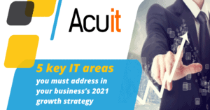 5 key IT areas for your business growth stategy