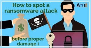 How to spot a ransomware attack before proper damage is done