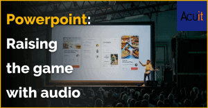 PowerPoint: Raising the game with audio video