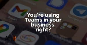 you're using teams in your business, right?.