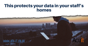 This protects your data in your staff's homes