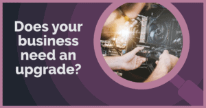 does your business need an upgrade